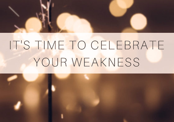 Celebrate Your Weakness